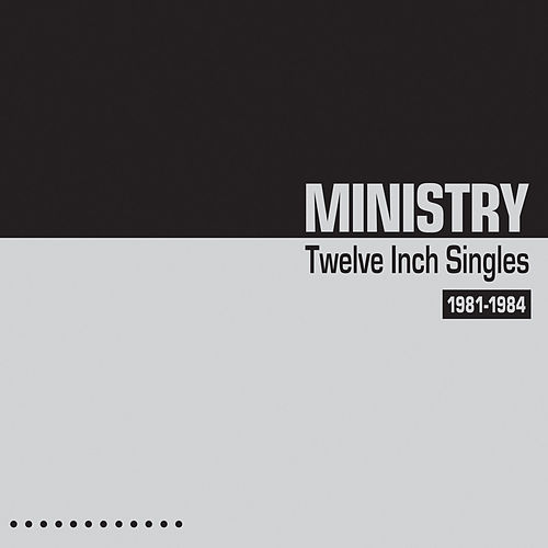 Play & Download Twelve Inch Singles (Expanded Edition) by Ministry | Napster