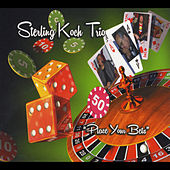 Sterling Koch Trio: Place Your Bets by Sterling Koch