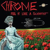 Feel It Like a Scientist by Chrome