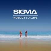 Play & Download Nobody To Love by Sigma | Napster