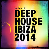 The Best of Deep House Ibiza 2014 by Various Artists