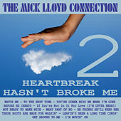 Play & Download Heartbreak Hasn't Broke Me, Volume 2 by The Mick Lloyd Connection | Napster