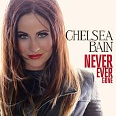 Never Ever Gone - EP by Chelsea Bain