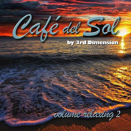 Play & Download Cafe Del Sol Relaxing, Vol. 2 by 3rd Dimension | Napster