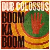 Boom Ka Boom - Single by Dub Colossus