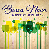 Bossa Nova Lounge Playlist, Vol. 3 by Various Artists