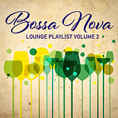Bossa Nova Lounge Playlist, Vol. 2 by Various Artists