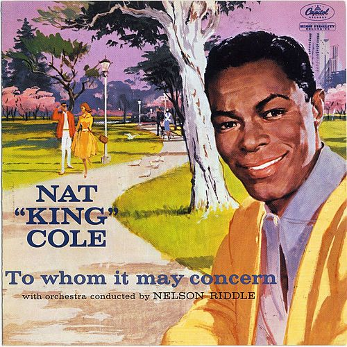 To Whom It May Concern by Nat King Cole