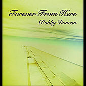 Play & Download Forever from Here by Bobby Duncan | Napster