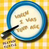 Play & Download When I Was Your Age by Beatnik Turtle | Napster