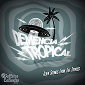 Play & Download Demencia Tropical: Alien Sounds from the Tropics by Various Artists | Napster