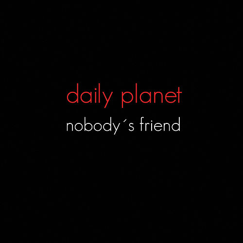 Nobody´s Friend by Daily Planet