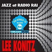 Play & Download Jazz At Radio Rai: Lee Konitz (Via Asiago 10) by Lee Konitz | Napster