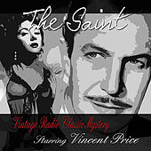 Play & Download The Saint: Vintage Radio Classic Mystery, Vol. 1 Starring Vincent Price by Vincent Price | Napster