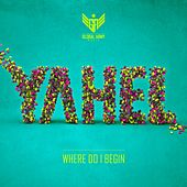 Where I Do Begin - Single by Yahel