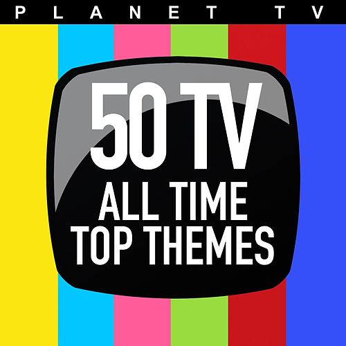 Planet TV: 50 TV All Time Top Themes by Various Artists