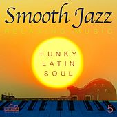 Play & Download Smooth Jazz: Relaxing Music, Vol. 5 (Funky, Latin, Soul) by Smooth Jazz Band Francesco Digilio | Napster