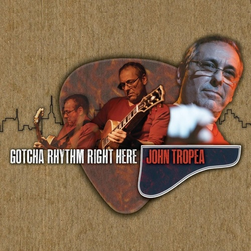 Play & Download Gotcha Rhythm Right Here by John Tropea | Napster