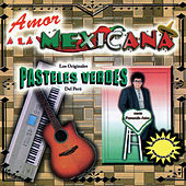 Play & Download Amor a la Mexicana by Los Pasteles Verdes | Napster