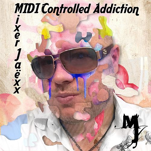 MIDI Controlled Addiction by Mixer Jaëxx