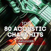 Top 80 Acoustic Chart Hits Unplugged by Various Artists