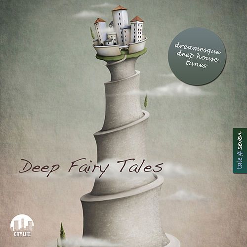 Deep Fairy Tales, Vol. 7 - Dreamesque Deep House Tunes by Various Artists