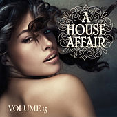 Play & Download A House Affair, Vol. 15 by Various Artists | Napster