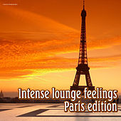 Play & Download Intense Lounge Feelings Paris Edition by Various Artists | Napster