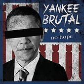 Play & Download No Hope by Yankee Brutal | Napster
