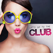 Play & Download Let's Go to the Club by Various Artists | Napster