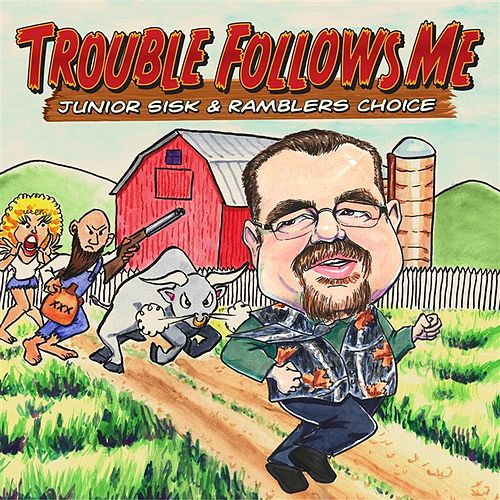 Trouble Follows Me by Junior Sisk