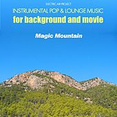 Play & Download Magic Mountain (Instrumental Pop & Lounge Music for Background and Movie) by Electric Air Project | Napster