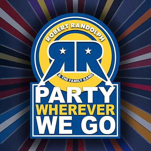 Play & Download Party Wherever We Go by Robert Randolph & The Family Band | Napster