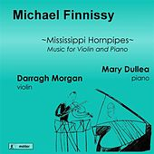 Play & Download Finnissy: Mississippi Hornpipes (Music for Violin & Piano) by Darragh Morgan | Napster