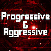 Play & Download Progressive & Aggressive by Various Artists | Napster