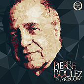Play & Download Pierre Boulez in Moscow (Live) by Moscow Conservatory Symphony Orchestra | Napster