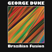 Brazilian Fusion by George Duke