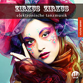 Zirkus Zirkus, Vol. 7 - Elektronische Tanzmusik by Various Artists