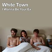 I Wanna Be Your Ex by White Town