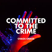Play & Download Committed to the Crime by Chaos Chaos | Napster
