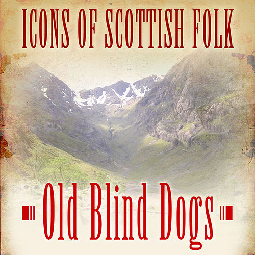 Play & Download Icons of Scottish Folk: Old Blind Dogs by Old Blind Dogs | Napster