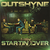 Startin' Over by Outshyne