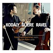 Play & Download Kodály, Glière & Ravel: Works for Violin & Cello by Felix Froschhammer | Napster