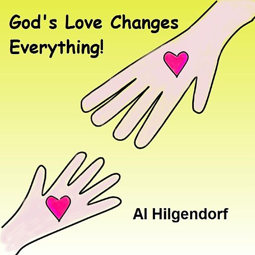 Play & Download God's Love Changes Everything by Al Hilgendorf | Napster