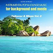 Play & Download Talkover & Mixes, Vol. 2 (Instrumental Pop & Lounge Music for Background and Movie) by Electric Air Project | Napster