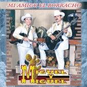 Play & Download Mi Amigo el Borracho by Miguel Y Miguel | Napster