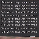 Play & Download Toby Walker Plays Well With Others by Toby Walker | Napster