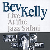Bev Kelly Live At the Jazz Safari by Bev Kelly