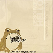 Play & Download ...And the Jellyfish Parade by Hello Seahorse! | Napster