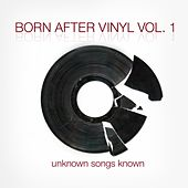 Play & Download Born After Vinyl Vol. 1: Unknown Songs Known by Various Artists | Napster
